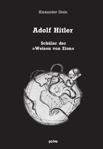 """Alexander Stein: Adolf Hitler - Schüler der """"Weisen von Zion"""""""