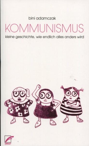 Bini Adamczak: Kommunismus - kleine geschichte, wie endlich alles anders wird