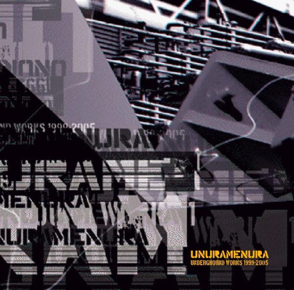 Unuramenura: Underground Works 1999-2005