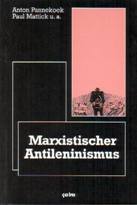 Anton Pannekoek, Paul Mattick u.a.: Marxistischer Antileninismus