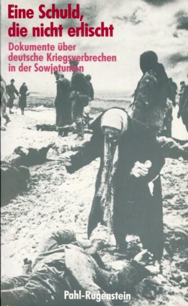 Eine Schuld, die nicht erlischt - Dokumente über deutsche Kriegsverbrechen in der Sowjetunion