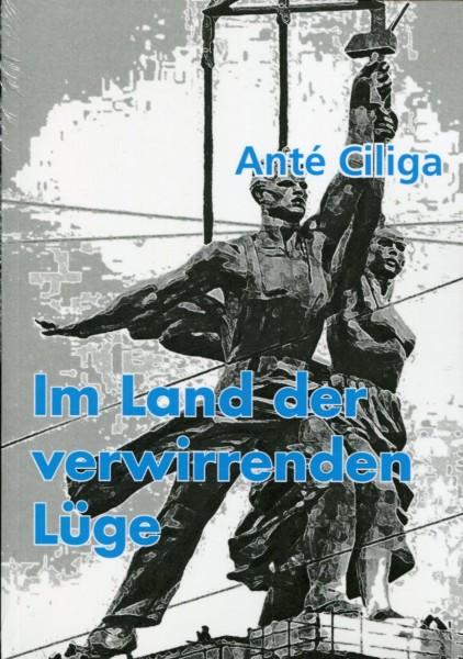 Anté Ciliga: Im Land der verwirrenden Lüge