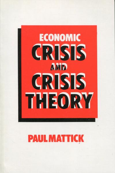 Paul Mattick: Crisis and Crisis Theory