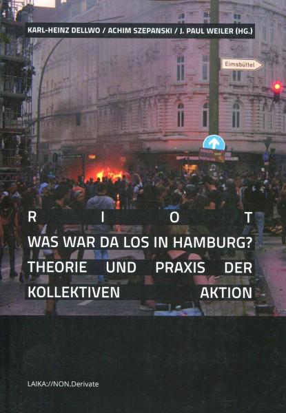 Karl-Heinz Dellwo / Achim Szepanski / J. Paul Weiler: RIOT - WAS WAR DA LOS IN HAMBURG?