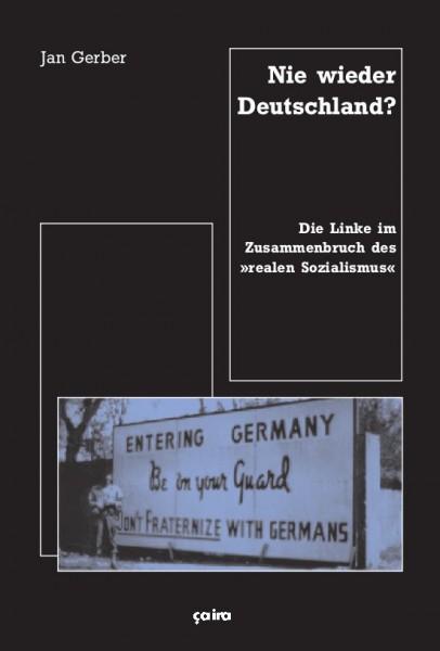 """Jan Gerber: Nie wieder Deutschland? - Die Linke im Zusammenbruch des """"realen Sozialismus"""""""