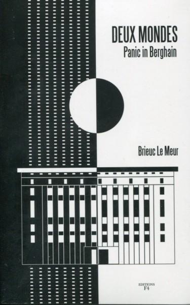 Brieuc Le Meur: Deux Mondes - Panic in Berghain