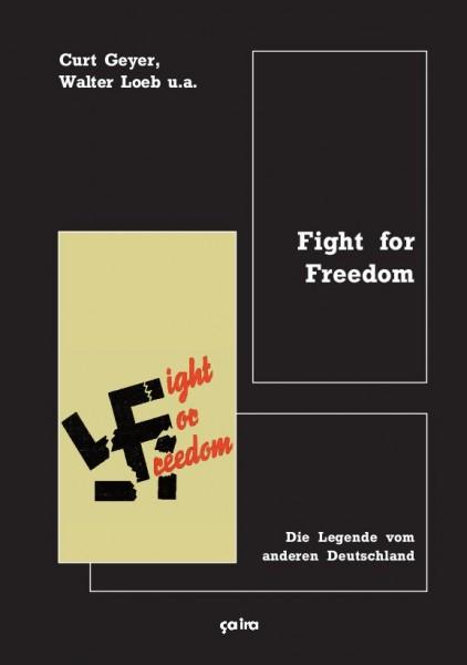 Curt Geyer, Walter Loeb u.a.: Fight for Freedom - Die Legende vom anderen Deutschland