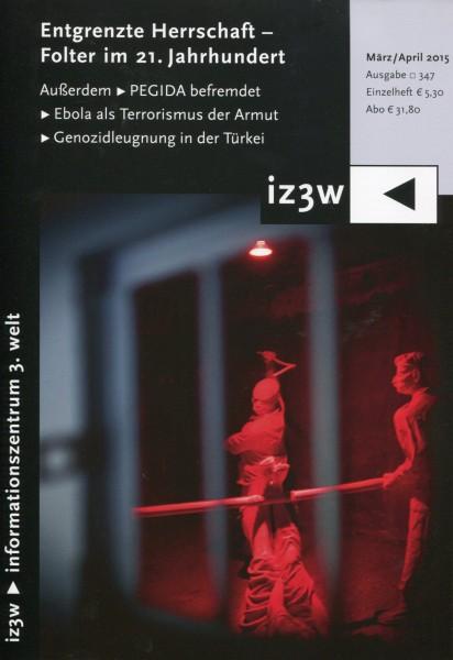 iz3w 347 - Entgrenzte Herrschaft Folter im 21. Jahrhundert