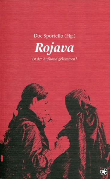 Doc Sportello (Hg.): Rojava - Ist der Aufstand gekommen?