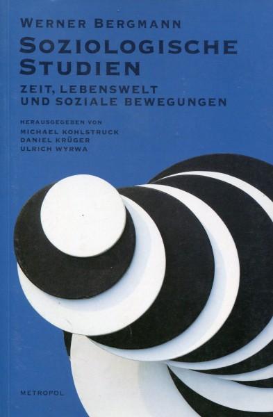 Werner Bergmann: Soziologische Studien - Zeit Lebenswelt und soziale Bewegungen