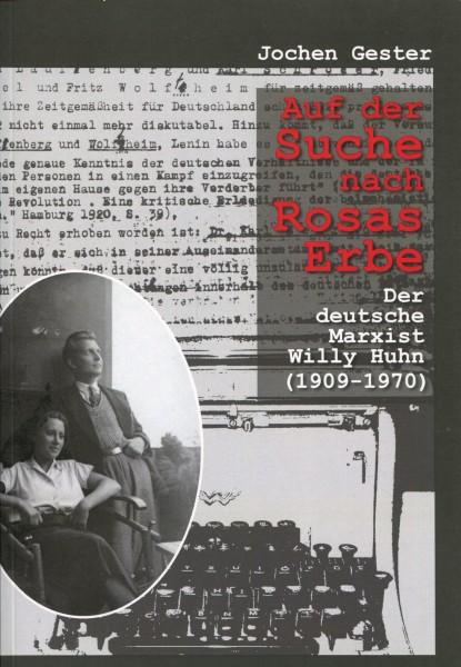 Jochen Gester: Auf der Suche nach Rosas Erbe - Der deutsche Marxist Willy Huhn (1909-1970)