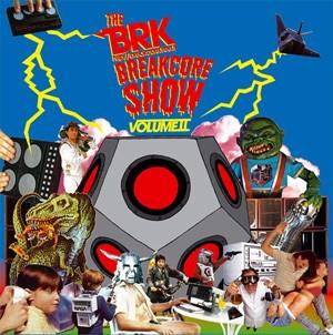 V/A: The BRK Breakcore Show Volume II