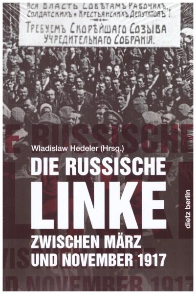 Wladislaw Hedeler (Hg.): Die russische Linke zwischen März und November 1917