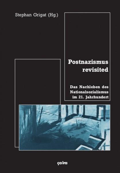 Stephan Grigat (Hg): Postnazismus revisited - Das Nachleben des Nationalsozialismus im 21. Jahrhunde
