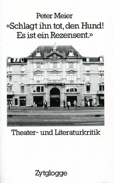 """Peter Meier: """"Schlagt in tot, den Hund! Es ist ein Rezensent."""" - Theater und Literaturkritik"""