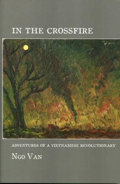 Ngo Van: In the Crossfire - Adventures of a Vietnamese Revolutionary