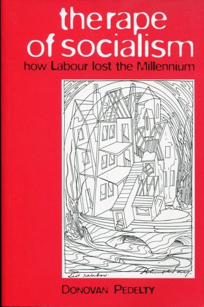 Donovan Pedelty: The Rape of Socialism - How Labour Lost the Millennium