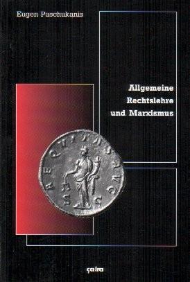 Eugen Paschukanis: Allgemeine Rechtslehre und Marxismus