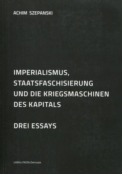 Achim Szepanski: Imperialismus, Staatsfaschisierung und die Kriegsmaschinen des Kapitals