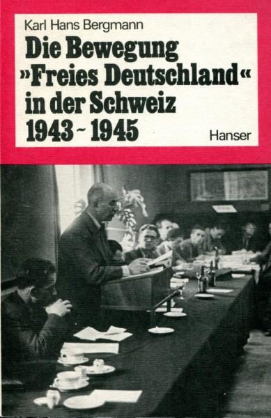 """Karl Hans Bergmann: Die Bewegung """"Freies Deutschland"""" in der Schweiz 1943-1945"""