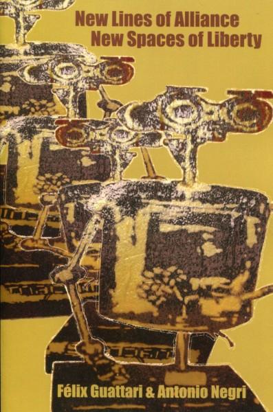 Félix Guattari & Antonio Negri: New Lines of Alliance, New Spaces of Liberty