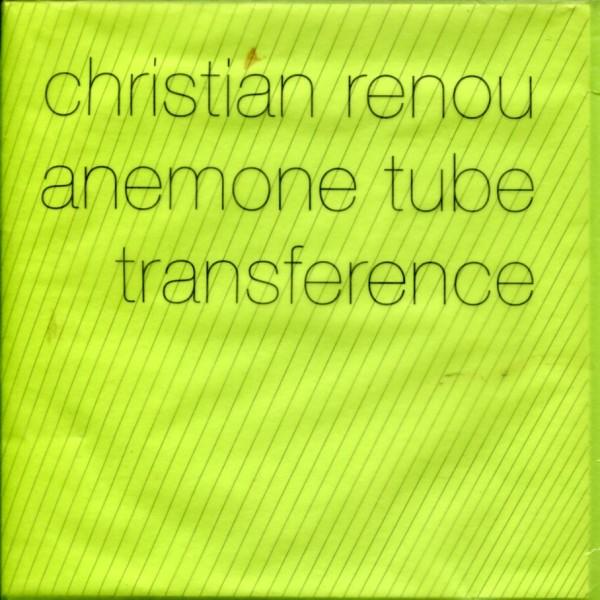Christian Renou/Anemone Tube: Transference