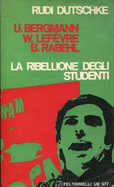 Bergmann/Dutschke/Lefèvre/Rabehl: La Ribellione degli Studenti