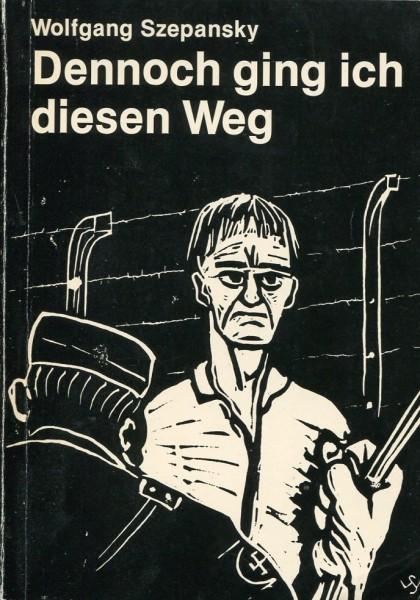 Wolfgang Szepansky: Dennoch ging ich diesen Weg