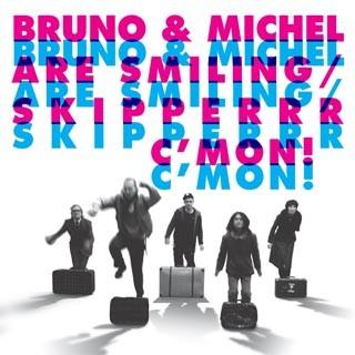 Bruno & Michel Are Smiling / Skipper: C`mon