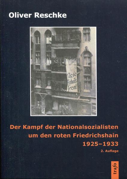 Oliver Reschke: Der Kampf der Nationalsozialisten um den roten Friedrichshain 1925-1933