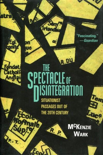 McKenzie Wark: The Spectacle of Disintegration