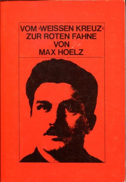 Max Hoelz: Vom 'Weissen Kreuz' zur Roten Fahne