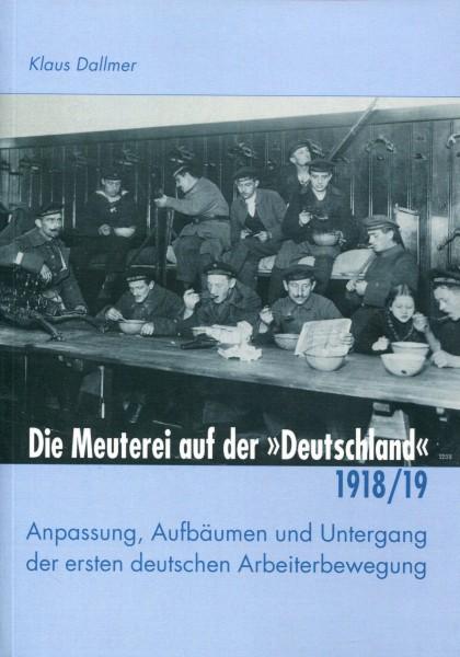 """Klaus Dallmer: Die Meuterei auf der """"Deutschland"""" 1918/19"""