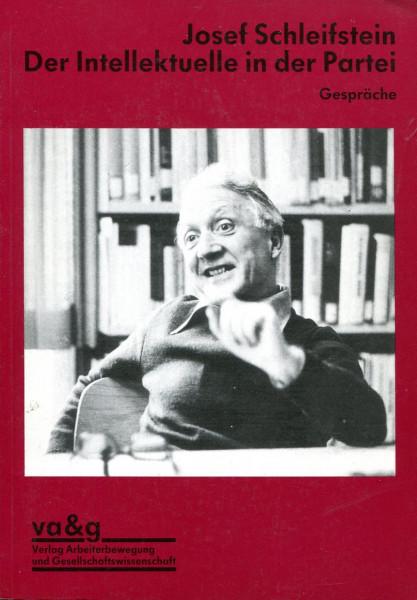 Josef Schleifstein - Der Intellektuelle in der Partei. Gespräche