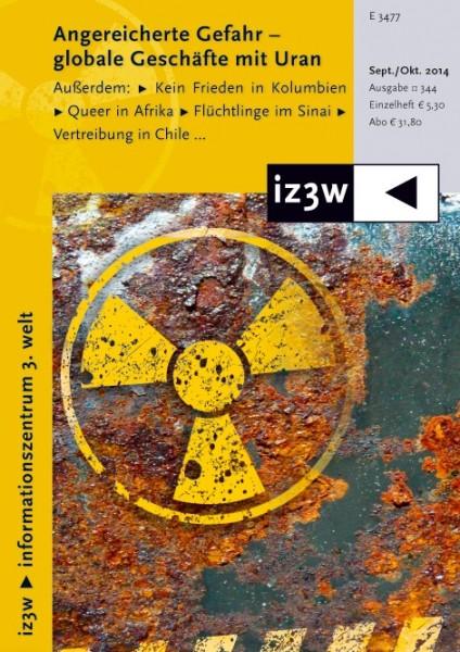 iz3w 344 - Angereicherte Gefahr - globale Geschäfte mit Uran
