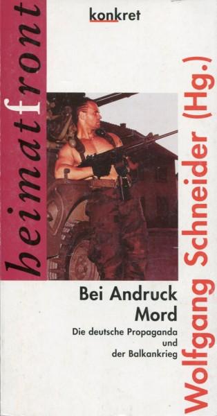 Wolfgang Schneider (Hg.): Bei Andruck Mord - Die deutsche Propaganda und der Balkankrieg