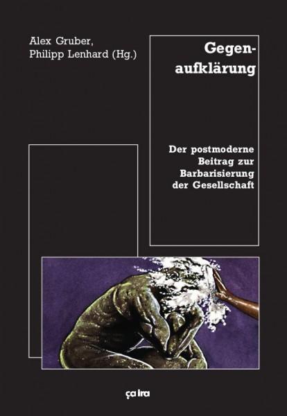 Alex Gruber, Philipp Lenhard (Hg.): Gegenaufklärung - Der postmoderne Beitrag zur Barbarisierung der