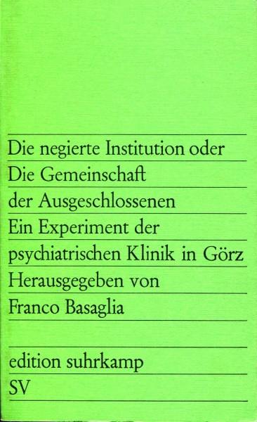 Franco Basaglia: Die negierte Institution oder Die Gesellschaft der Ausgeschlossenen. Ein Experiment