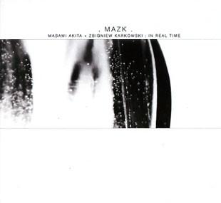 MAZK - Masami Akita + Zbigniew Karkowski: In Real Time