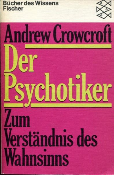 Andrew Crowcroft: Der Psychotiker - Zum Verständnis des Wahnsinns
