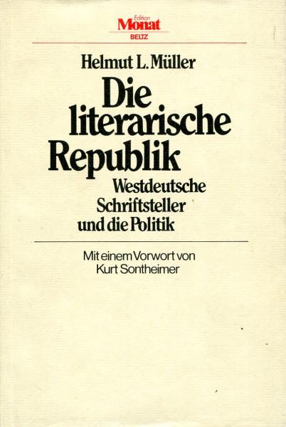 Helmut L. Müller: Die literarische Republik - Westdeutsche Schriftsteller und die Politik