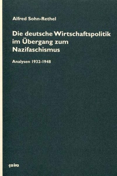 Alfred Sohn-Rethel: Die deutsche Wirtschaftspolitik im Übergang zum Nazifaschismus