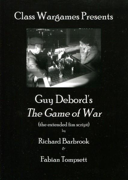 Richard Barbrook & Fabian Tompsett: Class Wargames Presents Guy Debord's The Game of War