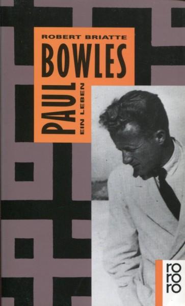Robert Briatte: Paul Bowles - Ein Leben