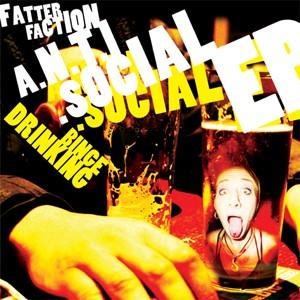 Fatter Faction: A.N.T.I.Social/Binge Drinking