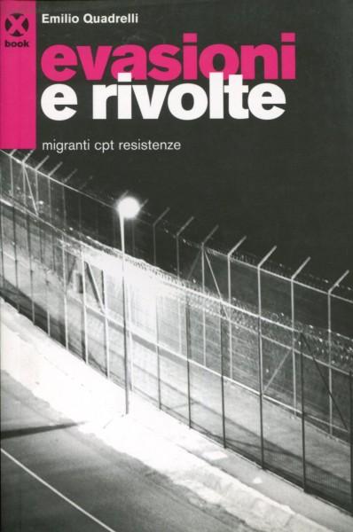Emilio Quadrelli: Evasioni e Rivolte - migranti cpt resistenze